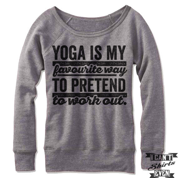 Yoga Is My Favorite Way To pretend To Work Out Off-The-Shoulder Sweater