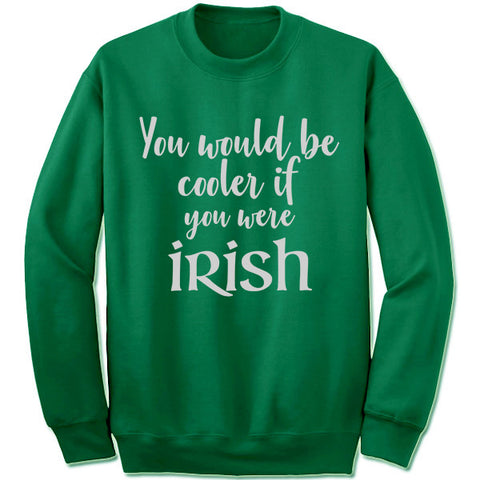 You would Be Cooler IF You Were Irish