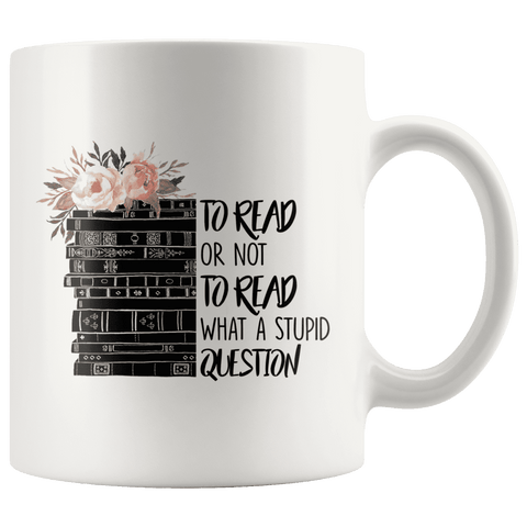 """To read or not to read"" 11oz white mug"