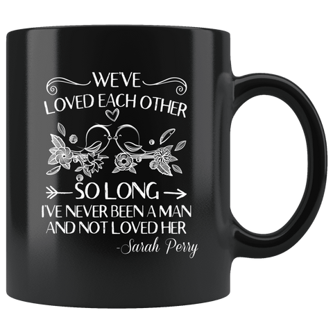 """We've loved each other""11oz black mug"