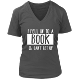 """I Fell Into A Book"" V-neck Tshirtv-For Reading Addicts"