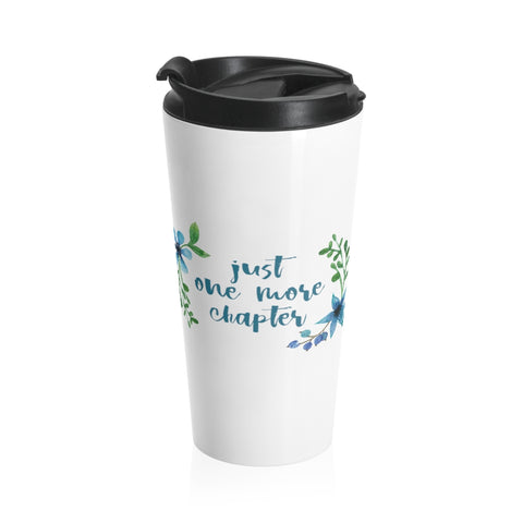 Just One More Chapter - Eco-friendly Stainless Steel Travel Mug With Floral Bookish Design - Gifts For Reading Addicts