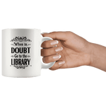 """When in doubt""11oz white mug - Gifts For Reading Addicts"