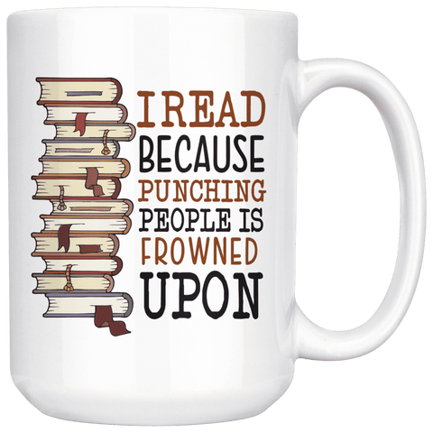 """I Read""15oz White Mug - Gifts For Reading Addicts"