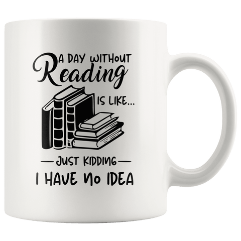 """A day without reading""11oz white mug - Gifts For Reading Addicts"