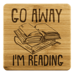 """Go away i'm reading""Bookish Bamboo Coaster - Gifts For Reading Addicts"