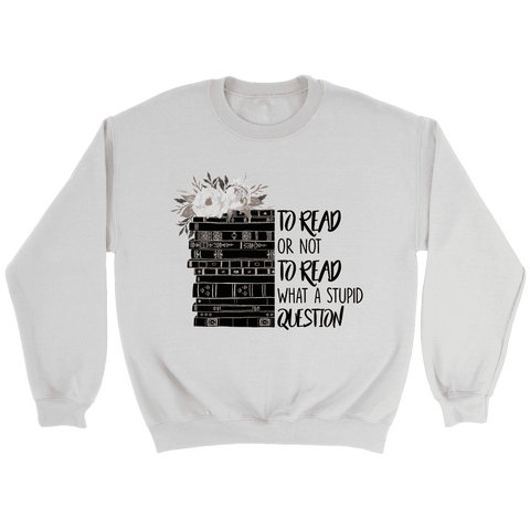 """To read or not to read"" Sweatshirt"