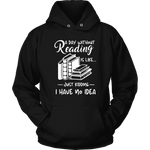 """a day without"" Hoodie - Gifts For Reading Addicts"