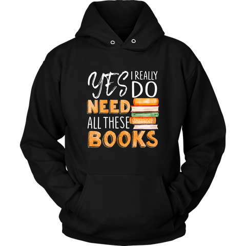 """I Really Do Need All These Books"" Hoodie - Gifts For Reading Addicts"