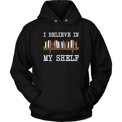 """I believe in my shelf"" Hoodie - Gifts For Reading Addicts"