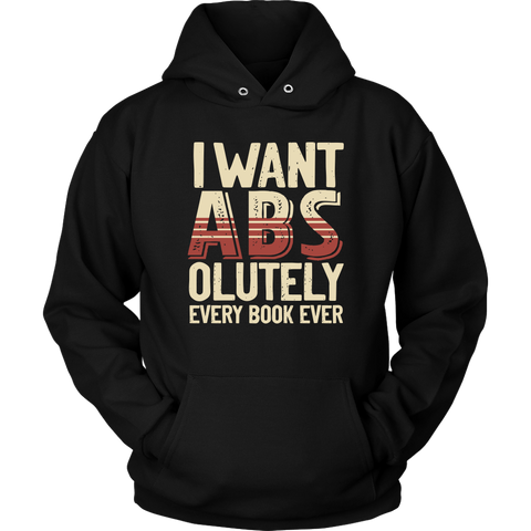 """I Want ABS-olutely Every Book"" Hoodie - Gifts For Reading Addicts"