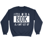 """I Fell Into A Book"" Sweatshirt - Gifts For Reading Addicts"