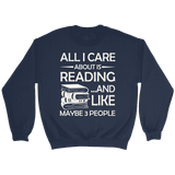 """All I Care About Is Reading"" Sweatshirt - Gifts For Reading Addicts"