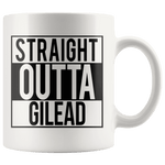 """Straight outta gilead""11oz white mug - Gifts For Reading Addicts"