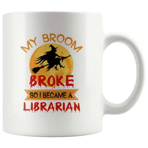 """I Became A Librarian""11oz White Mug - Gifts For Reading Addicts"