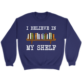 """I believe in my shelf"" Sweatshirt - Gifts For Reading Addicts"