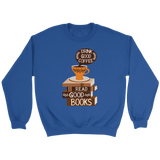 """Drink Good Coffee"" Sweatshirt - Gifts For Reading Addicts"