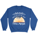 """Books,The Only True Magic"" Sweatshirt - Gifts For Reading Addicts"
