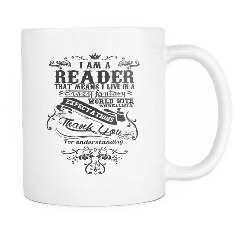 i am a reader that means i live in a crazy fantasy world mug - Gifts For Reading Addicts