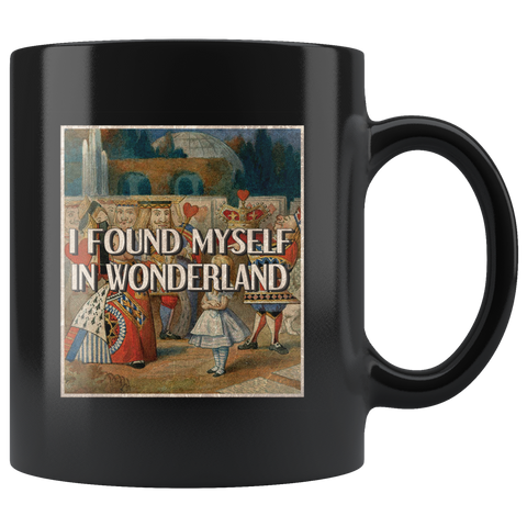"""I Found Myself In Wonderland""11oz Black Mug - Gifts For Reading Addicts"
