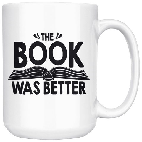 """The Book Was Better""15oz White Mug"