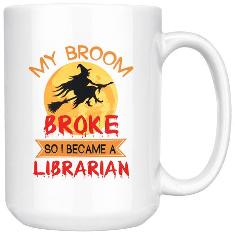 """I Became A Librarian""15oz White Mug - Gifts For Reading Addicts"