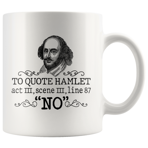 """To Quote Hamlet Act III Scene III Line 87, 'No' ""11oz White Mug - Gifts For Reading Addicts"