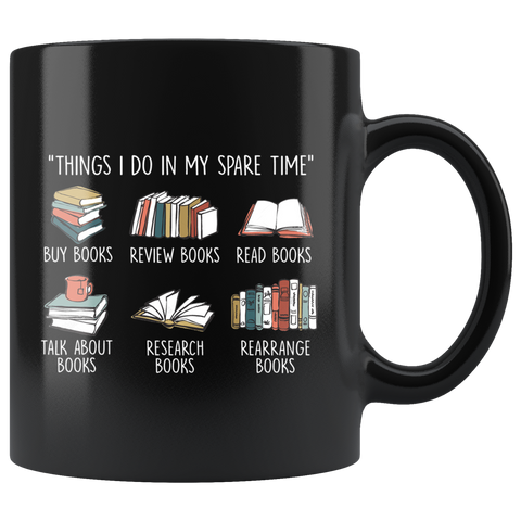 """Things I Do In My Spare Time""11oz Black Mug - Gifts For Reading Addicts"
