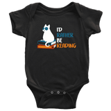 """I'd rather be reading"" BABY BODYSUITS"