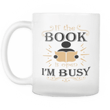 If The Book Is Open I Am Busy Mug - Gifts For Reading Addicts