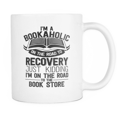 i'm a bookaholic on the road hto recovery just kidding i'm on the road to the book store mug-For Reading Addicts