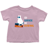 """I'd rather be reading"" TODDLER TSHIRT - Gifts For Reading Addicts"