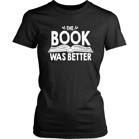 """The Book Was Better"" Women's Fitted T-shirt - Gifts For Reading Addicts"