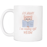 Go Away I Am Reading Right Meow - For reading addicts - Mug - 2