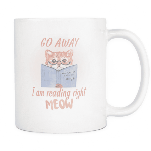 Go Away I Am Reading Right Meow - For reading addicts - Mug - 1