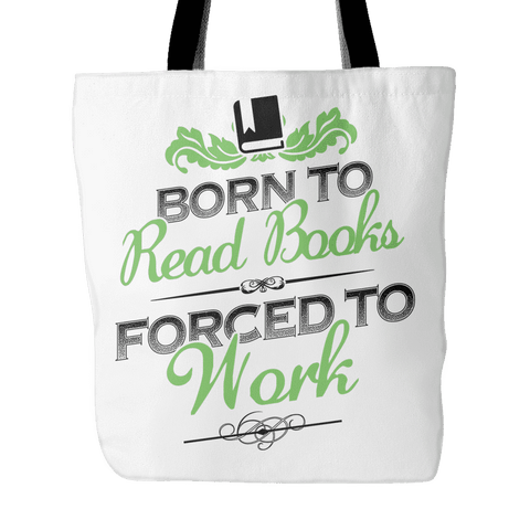 born to read books forced to work tote bag - Gifts For Reading Addicts