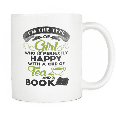 i'm the type of girl who is perfectly happy with a cup of tea and a book mug - Gifts For Reading Addicts