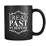 I Read Past My Bedtime , Black Mug-For Reading Addicts