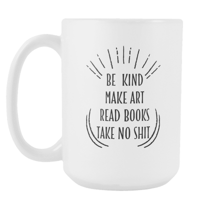 Be Kind , Make Art, Read books ... Mug-For Reading Addicts