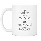 Birds have Wings , Humans Have Books - Gifts For Reading Addicts