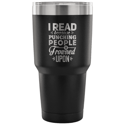 I read Because Punching People is Frowned uponTravel Mug - Gifts For Reading Addicts