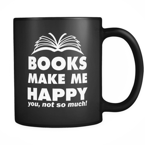 Books Make Me Happy Black Mug - Gifts For Reading Addicts