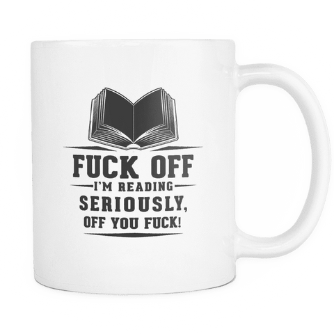 fuck off i'm reading mug - Gifts For Reading Addicts