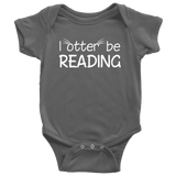 """I otter be reading""BABY BODYSUITS"