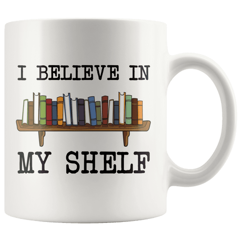 """I believe in my shelf""11oz white mug"