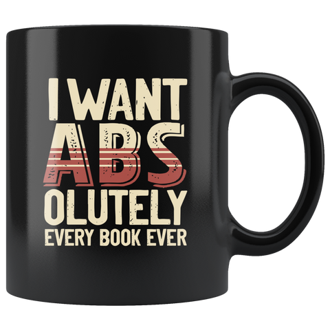 """I Want ABS-olutely Every Book""11oz Black Mug - Gifts For Reading Addicts"