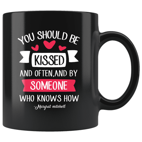 """You should be kissed""11oz black mug - Gifts For Reading Addicts"