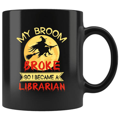 """I Became A Librarian""11oz Black Mug"