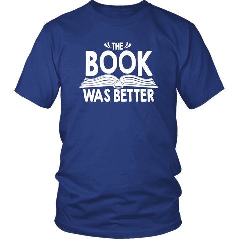"""The Book Was Better"" Unisex T-Shirt - Gifts For Reading Addicts"