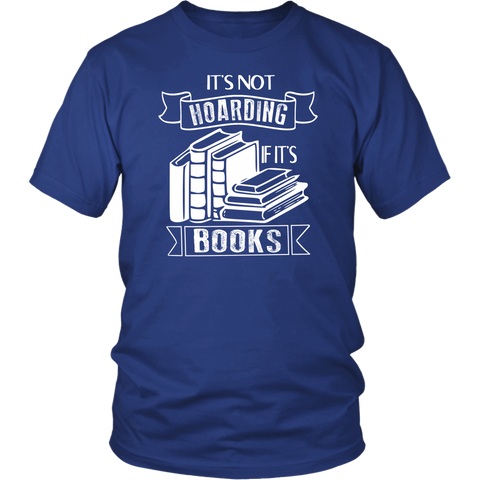 """It's Not Hoarding If It's Books"" Unisex T-Shirt - Gifts For Reading Addicts"